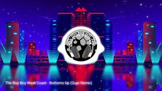 Gambar cover The Boyboy West Coast - Bottoms Up (Gupi Remix)