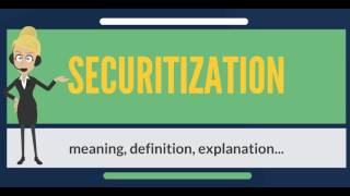 What is SECURITIZATION? What does SECURITIZATION mean? SECURITIZATION meaning & explanation
