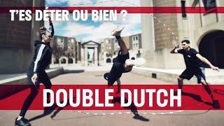 Double Dutch │ T'es déter ou bien ? #1