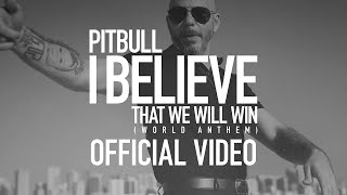 Pitbull - I Believe That We Will Win | World Anthem (Official Video)