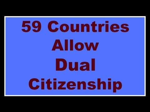59 Countries Allow Dual Citizenship 2017