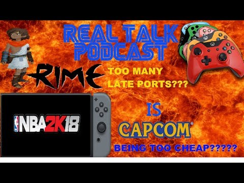 (REAL TALK PODCAST) CAPCOM SCREWING SWITCH CONSUMERS:TOO MANY LATE PORTS: NBA 2K18 SWITCH DISCUSSION