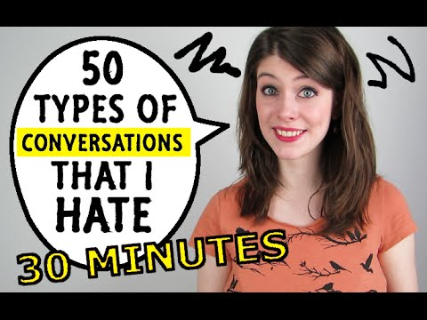 50 Types Of CONVERSATIONS That I HATE