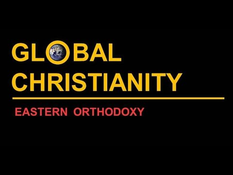 Global Christianity: Eastern Orthodoxy