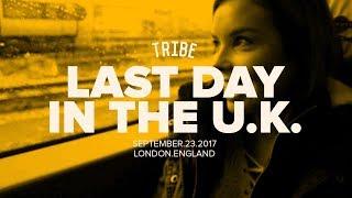 last day in the U.K.   TRIBE