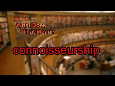 What does connoisseurship mean?