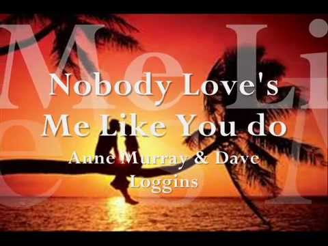 Nobody Love's me Like you do by David Loggins & Anne Murray