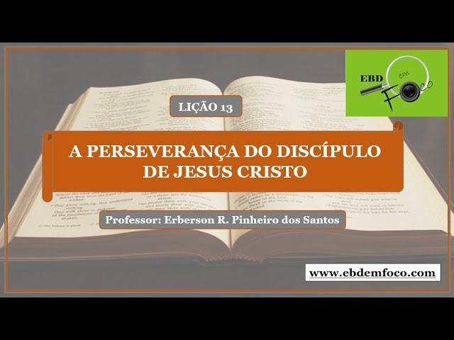 Lição 13 - A perseverança do discípulo de Jesus Cristo