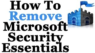 How To Completely Remove Microsoft Security Essentials From Windows 7