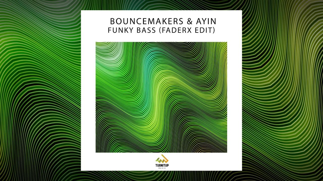 BounceMakers & Ayin - Funky Bass (FaderX Edit)