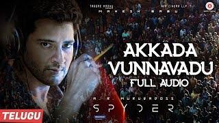 Akkada Vunnavadu (Full Audio) Telugu | Spyder | Mahesh Babu & Rakul Preet Singh | AR Murugadoss