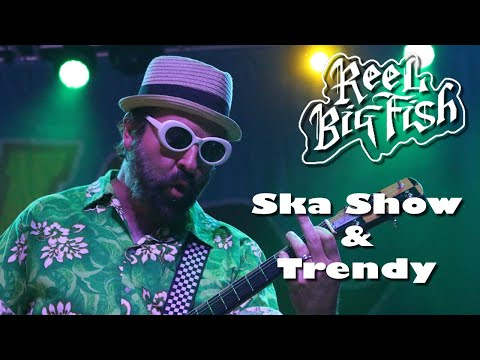 Reel Big Fish - Ska Show/Trendy  Live