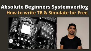 Systemverilog for Absolute Beginner - Writing TestBench & Using Free Simulators