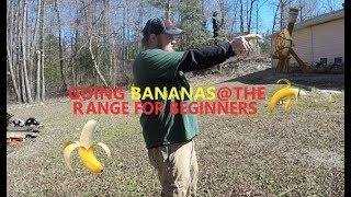 Going Bananas at the range for beginners