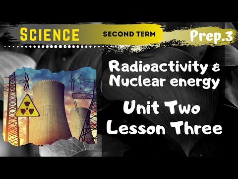 Science | Prep.3 | Unit 2 Lesson 3 | Radioactivity & Nuclear energy