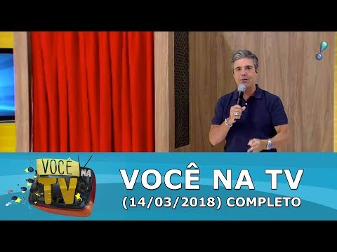 Você na TV (14/03/18)   Completo