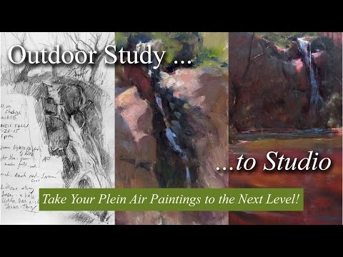 Outdoor Study to Studio:  Take Your Plein Air Paintings to the Next Level