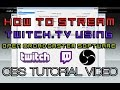 How To Stream Twitch.tv Using OBS Tutorial