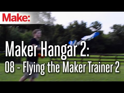 Maker Hangar 2 ep8: Flying the Maker Trainer 2