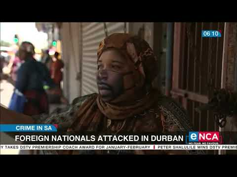 Foreign nationals attacked in Durban