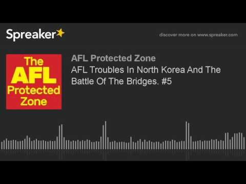 AFL Troubles In North Korea And The Battle Of The Bridges. #5