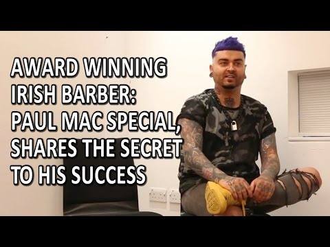 Award Winning Irish Barber: Paul Mac Special, Shares The Secret To His Success