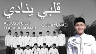 QOLBI YUNADI | قلبي ينادي | AL KAROMAH | ABDUS SYUKUR FEAT AL KAROMAH (Cover)