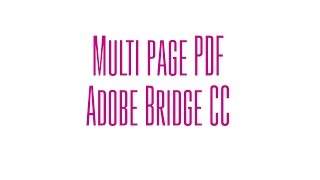 Multi-Page PDF Using Bridge CC