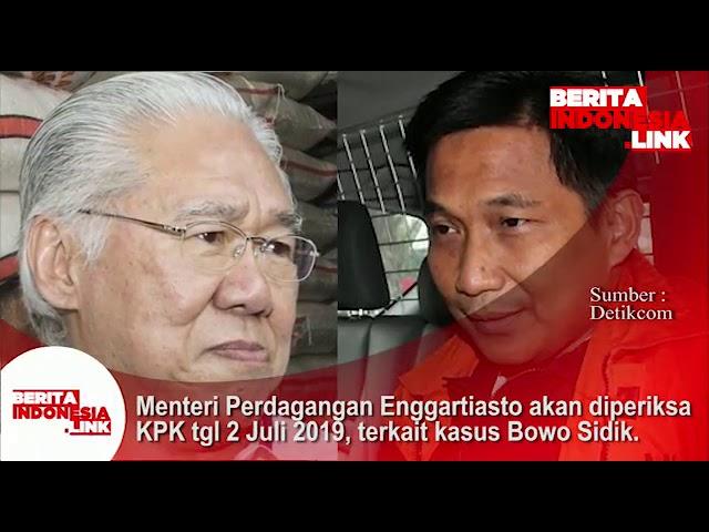 Menteri Perdagangan Enggartiasto akan diperiksa KPK tgl 2 Juli 2019, terkait kasus Bowo Sidik.