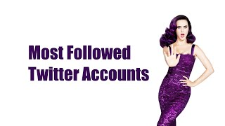 Top List of Most Followed Twitter Accounts