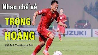Nhạc chế về cầu thủ Nguyễn Trọng Hoàng | Người Không Phổi | Hoàng Bò
