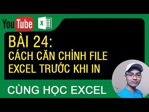 [Thủ thuật excel ] Bài 24 – Cách căn chỉnh file excel trước khi in
