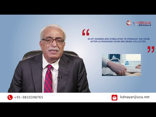 Facts About Infertility and Treatment By Dr  K D Nayar Chief Consultant Akanksha IVF Centre Delhi