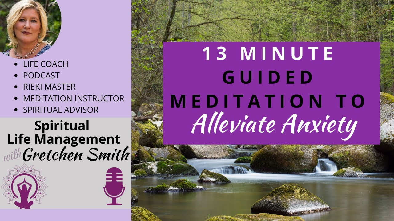 Alleviate Anxiety: 13 Minute Guided Meditation