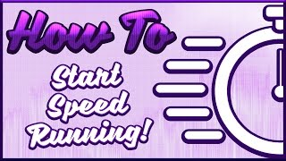 How To Start Speedrunning