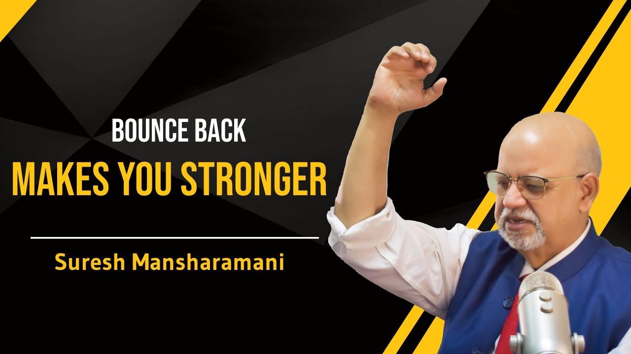 Bounce back makes you stronger   Suresh Mansharamani   Business Coach & OKR Expert