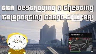 GTA Online Destroying A Cheating Teleporting Cargo Griefer!