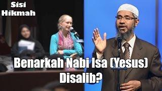 Benarkah Nabi Isa (Yesus) Disalib? | Dr. Zakir Naik
