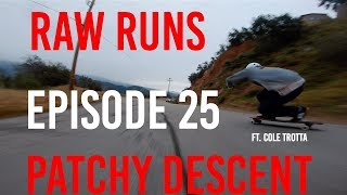 Raw Runs Episode 25: Patchy Descent