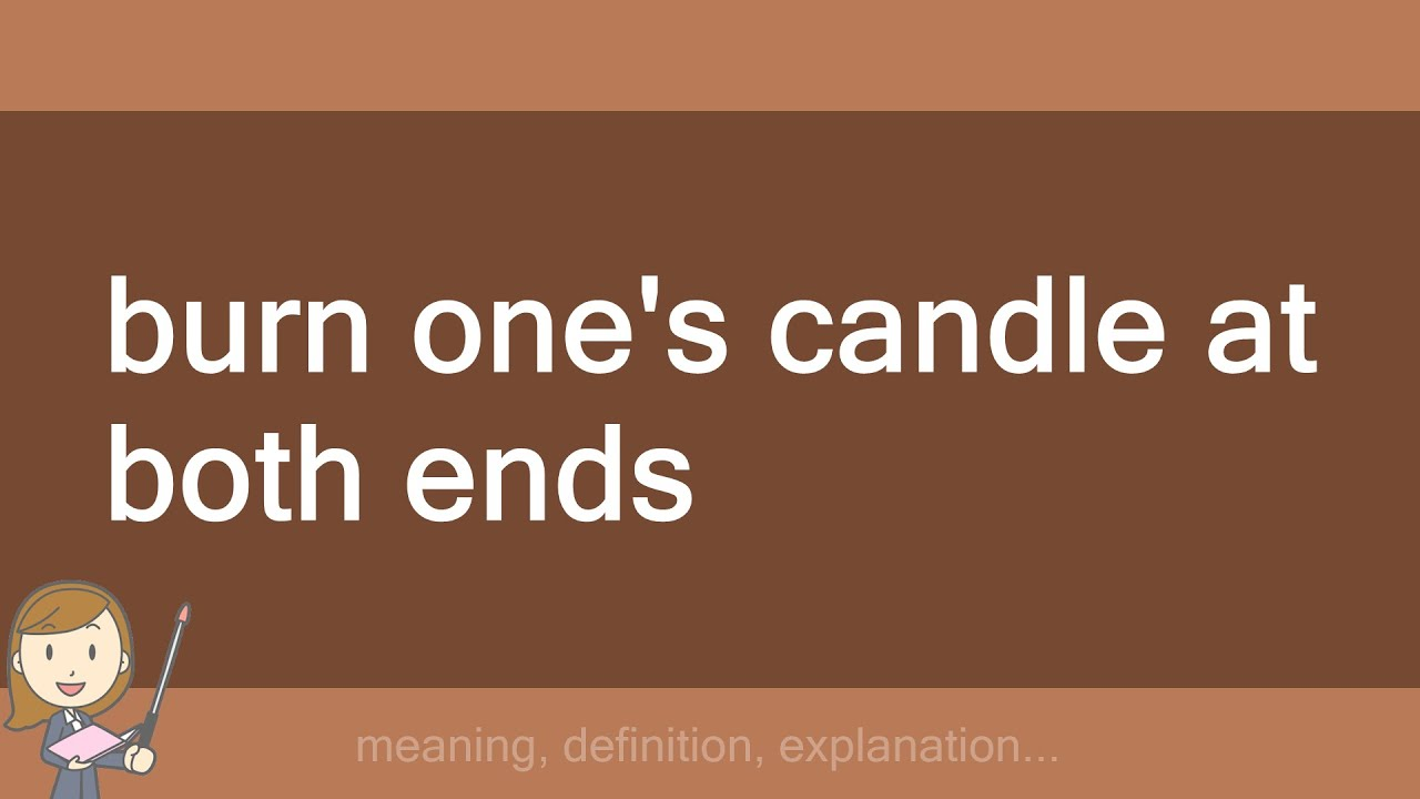 Burn Ones Candle At Both Ends Youtube