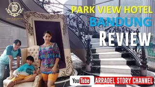 ARRADEL ANNIVERSARY TO HOTEL PARK VIEW BANDUNG REVIEW