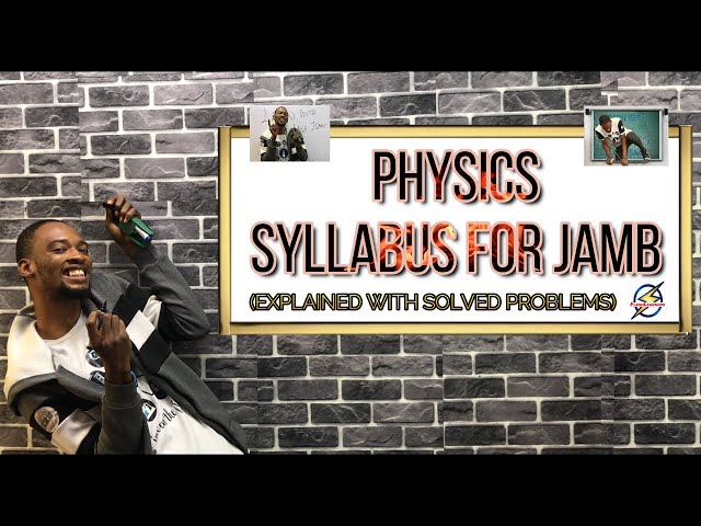 Jamb Physics Syllabus 2021 (Explained)