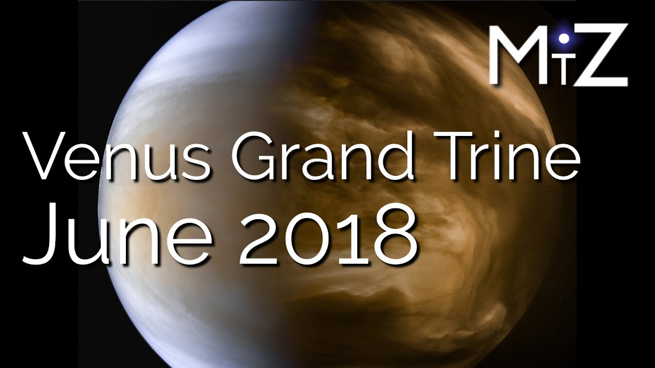 Venus Grand Trine June 2018 - True Sidereal Astrology