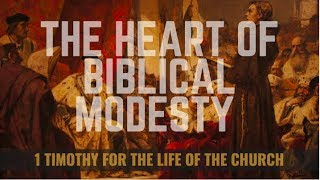BIBLE STUDY: First Timothy for the life of the Church: The Heart Of Biblical Modesty