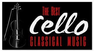 The Best Cello Classical Music - Instrumental Soothing Relaxing Heavenly Music