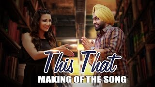 Makings Of This That Song Dil Wali Gal Ammy Virk Latest Punjabi Songs 2016