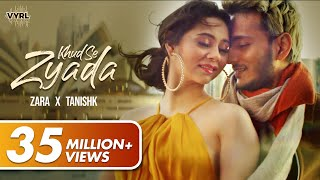 Download Khud Se Zyada - Zara Khan | Tanishk Bagchi | Official Music Video | VYRLOriginals Mp3 and Videos