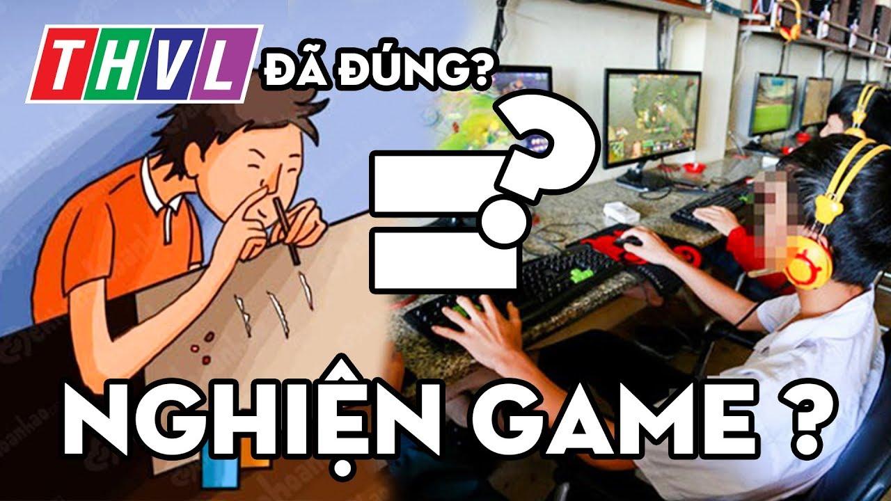 Bạn có đang ''NGHIỆN'' GAME? Tại sao không phải cứ chơi game là ''NGHIỆN''?