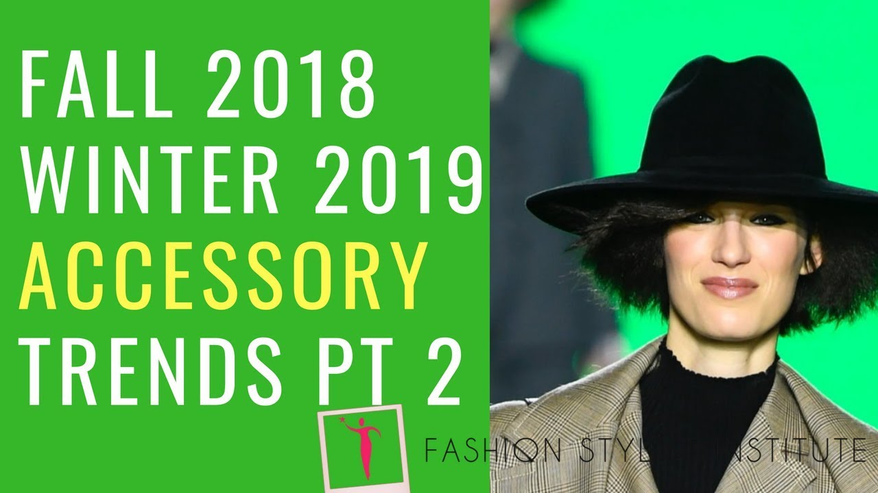 Fall 2018 Winter 2019 Accessory Trend Report Part 2 Youtube