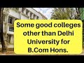 Some good colleges other than Delhi University for B.Com Hons. course in India